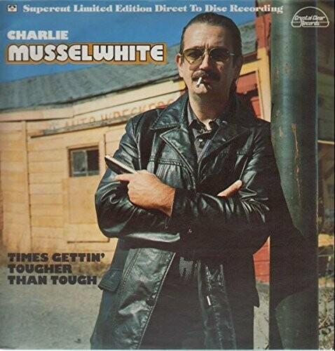 """Charlie Musselwhite """"Times Gettin' Tougher Than Tough"""" NM 1978"""