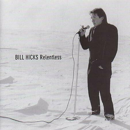"Bill Hicks ""Relentless"" *CD* 1992/re.1997"