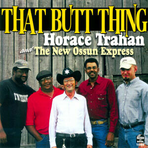 """Horace Trahan """"That Butt Thing"""" *CD* 2008"""