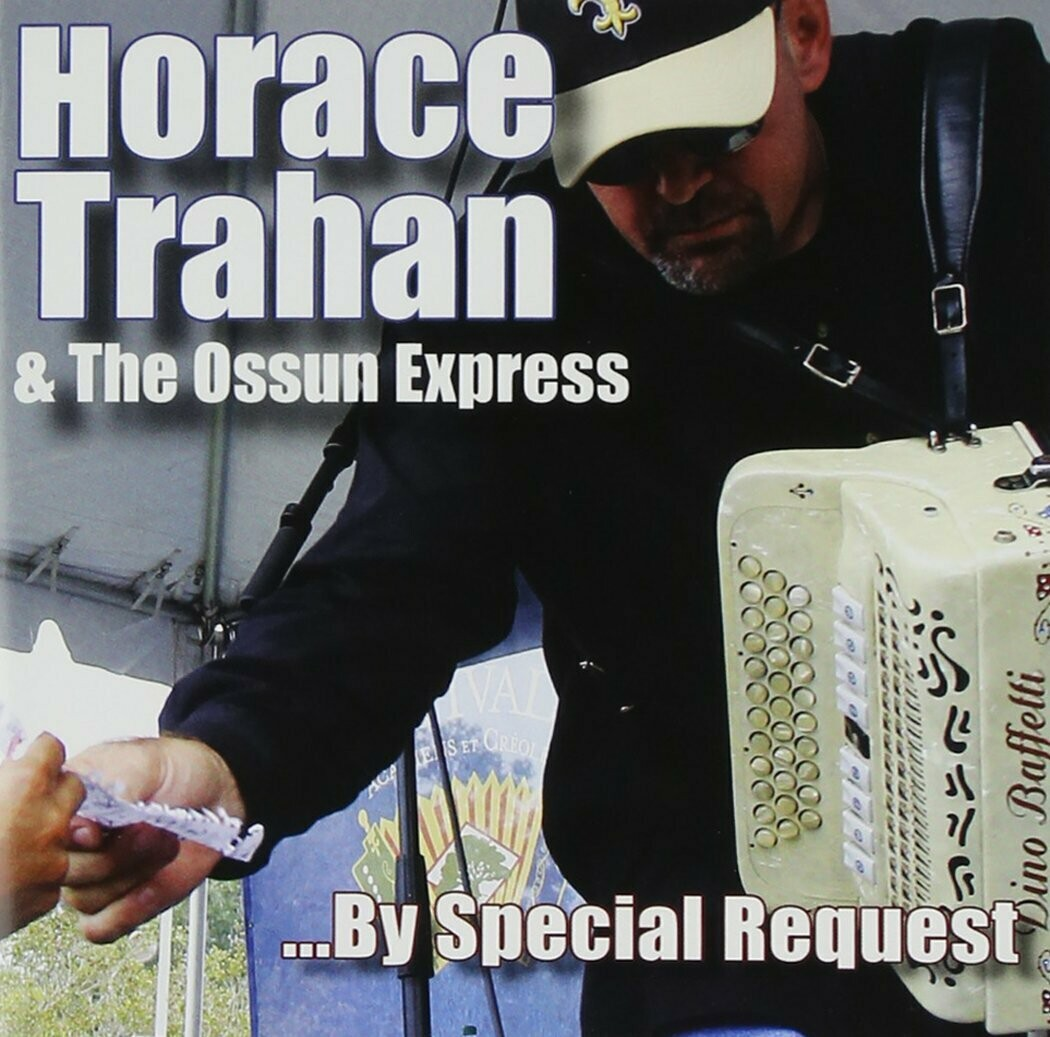 """Horace Trahan & The Ossun Express """"...By Special Request"""" *CD*"""