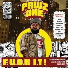 """Pawz One """"F.U.C.K. I.T!"""""""