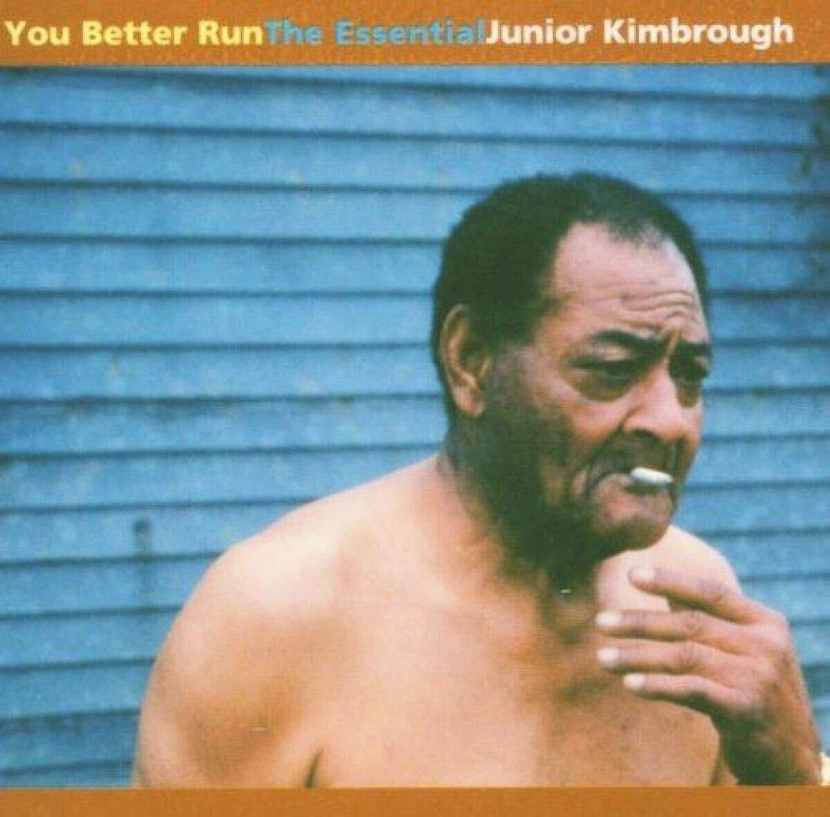 "Junior Kimbrough ""You Better Run (The Essential Junior Kimbrough)"""