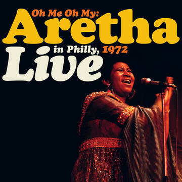"""Aretha Franklin """"Oh Me Oh My: Aretha Live In Philly, 1972"""" *RSD 2021*"""