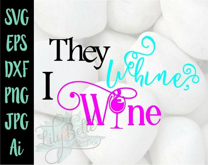 They whine, I wine #momlife SVG
