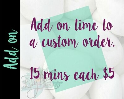 15 Mins of add on time to a custom order.