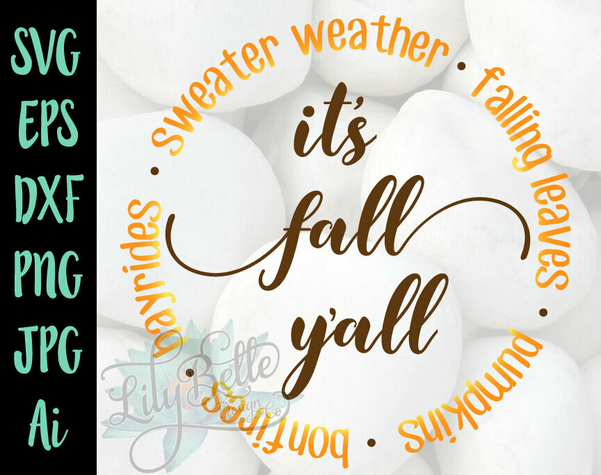 It's Fall Y'all Circle SVG Sweater Weather, Falling Leaves, Bonfires, Hayrides & Pumpkins!