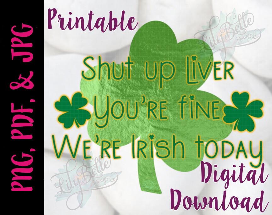 Shut Up Liver - Irish PNG