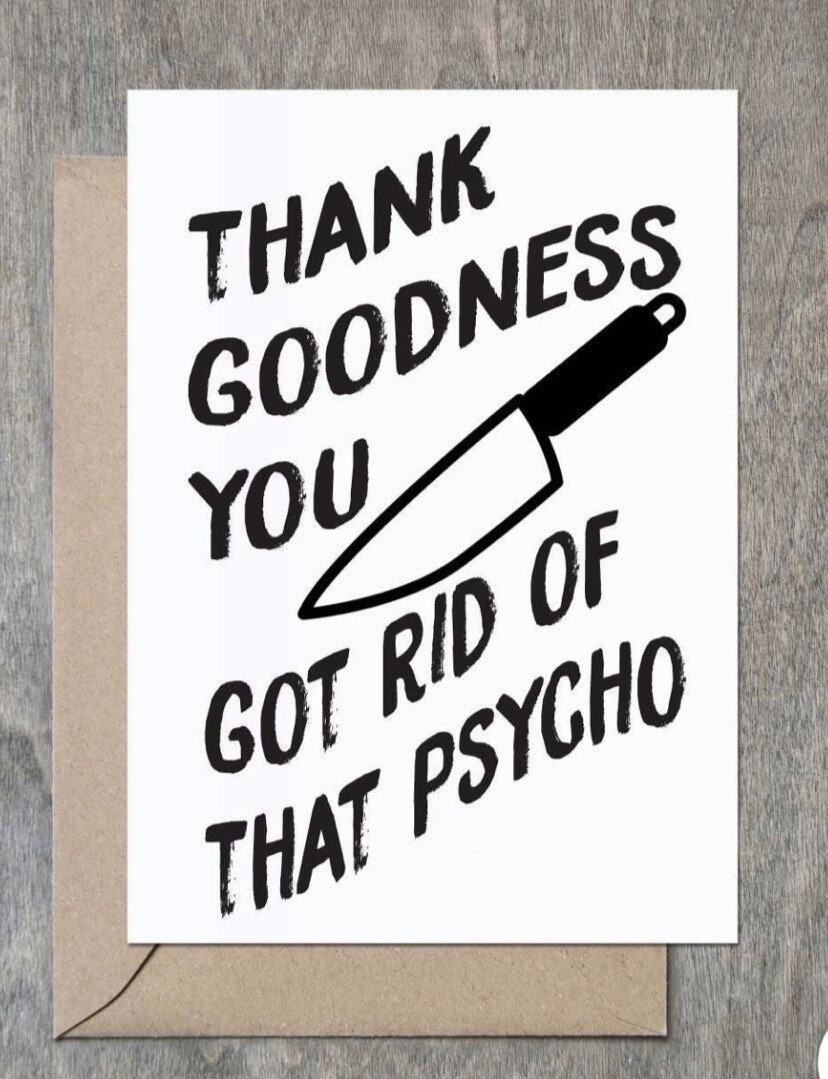 """Thank Goodness You Got Rid Of That Psycho"" Card"
