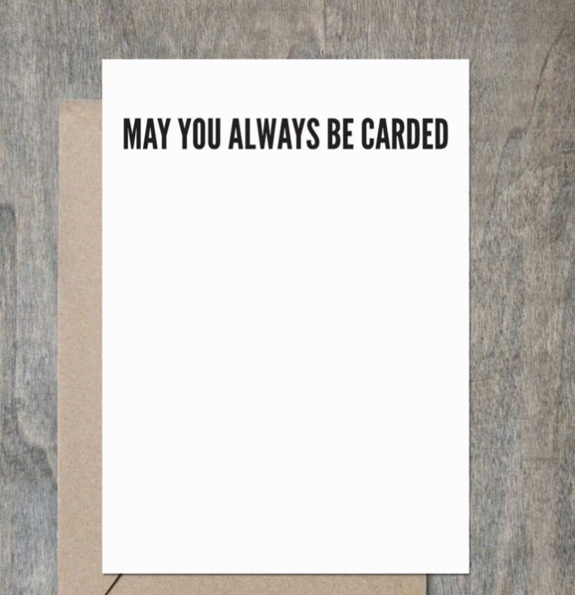 """May You Always Be Carded"" Card"