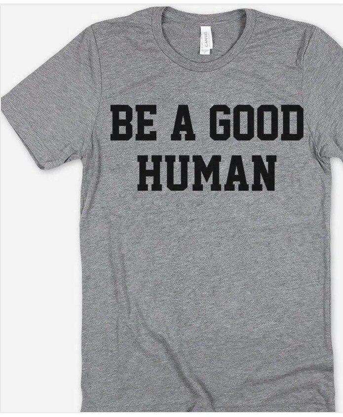 Be A Good Human Tee 3X