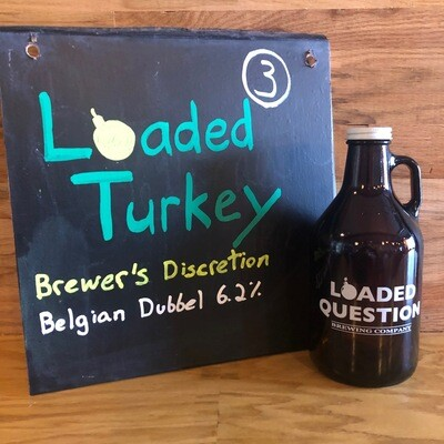 Loaded Turkey - Belgian Dubbel 6.2% - Growler 32 oz.