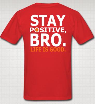 STAY POSITIVE BRO - LIFE IS GOOD - WORLD OF JIU JITSU