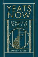 Yeats Now: Echoing Into Life