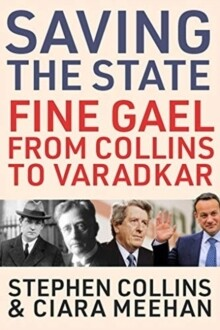 Saving the State - Fine Gael from Collins to Varadkar