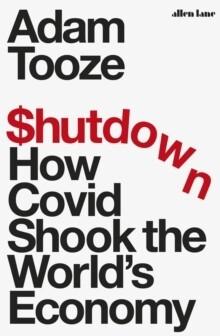 Shutdown: How Covid Shook the World