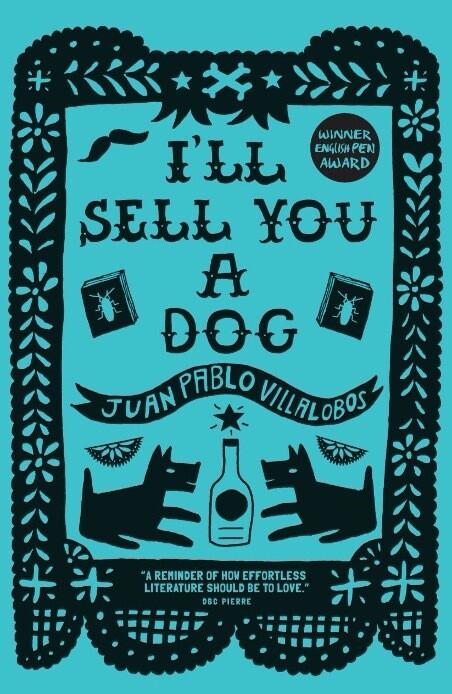 I'll Sell You a Dog by Juan Pablo Villalobos (Trans. Rosalind Harvey)