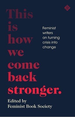 This Is How We Come Back Stronger (Ed. Feminist Book Society)