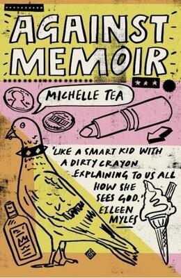 Against Memoir by Michelle Tea