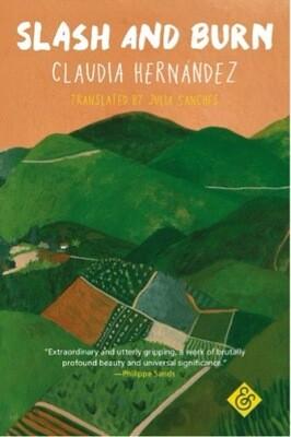 Slash and Burn by Claudia Hernandez (Trans. Julia Sanches)