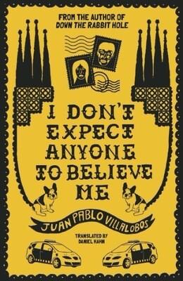 I Don't Expect Anyone to Believe Me by Juan Pablo Villalobos (Trans. Danial Hahn)