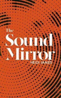 The Sound Mirror by Heidi James
