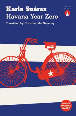 Havana Year Zero by Karla Suárez (Trans. Christina MacSweeney)