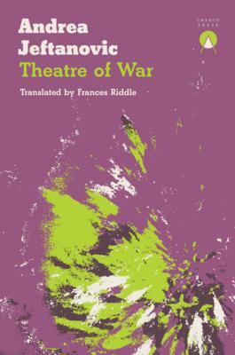 Theatre of War by Andrea Jeftanovic (Trans. Frances Riddle)