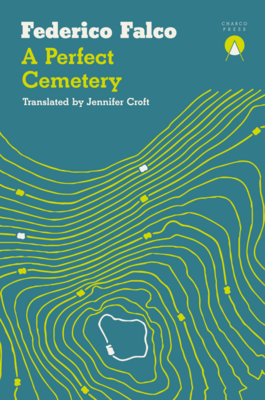 A Perfect Cemetery by Frederico Falco (Trans. Jennifer Croft)