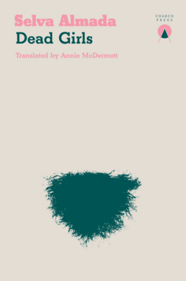 Dead Girls by Selva Almada (Trans. Annie McDermott)