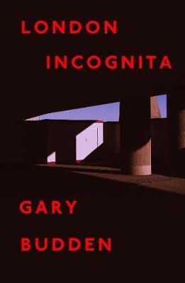 London Incognita by Gary Budden
