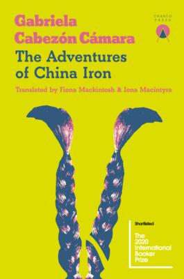 The Adventures of China Iron by Gabriela Cabezón Cámara (Trans. Fiona Mackintosh and Iona Macintyre)