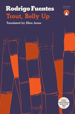 Trout, Belly Up by Rodrigo Fuentes (Trans. Ellen Jones)