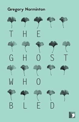 The Ghost Who Bled by Gregory Norminton