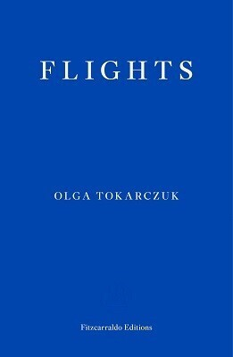 Flights by Olga Tokarczuk   (Trans. Jennifer Croft)