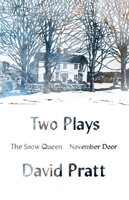 Two Plays: The Snow Queen, November Door, David Pratt