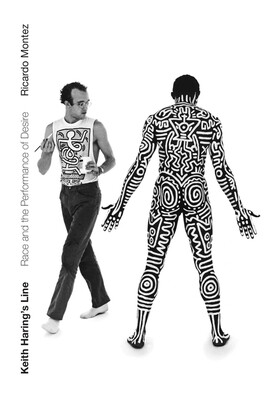 Keith Haring's Line: Race and the Performance of Desire, Ricardo Montez
