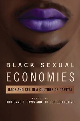 Black Sexual Economies: Race and Sex in a Culture of Capital, Adrienne D Davis, editor