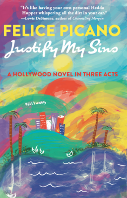 Justify My Sins: A Hollywood Novel in Three Acts, Felice Picano