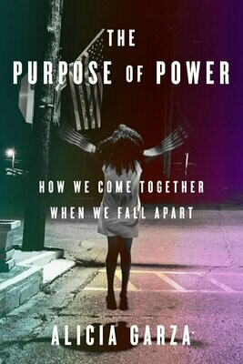 The Purpose of Power: How We Come Together When We Fall Apart, Alicia Garza