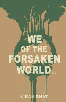 we of the forsaken world..., Kiran Bhat