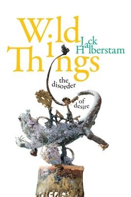 Wild Things: The Disorder of Desire, Jack Halberstam