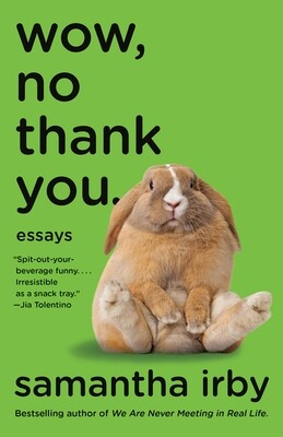 Wow, No Thank You.: Essays, Samantha Irby