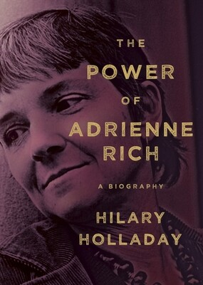 Power of Adrienne Rich: A Biography, Hilary Holladay