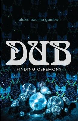 Dub: Finding Ceremony, Alexis Pauline Gumbs