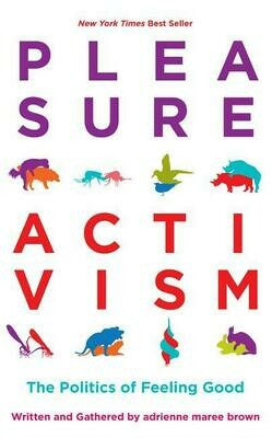 Pleasure Activism: The Politics of Feeling Good, edited by Adrienne Maree Brown