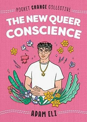 The New Queer Conscience (Pocket Change Collective), Eli, Adam (Author), Lukashevsky, Ashley (Illustrator)