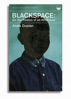 Blackspace: On the Poetics of an Afrofuture, Anaïs Duplan