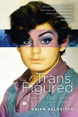 Trans Figured: My Journey from Boy to Girl to Woman to Man, Brian Belovitch