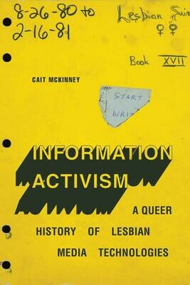 Information Activism: A Queer History of Lesbian Media Technologies (Sign, Storage, Transmission), Cait McKinney