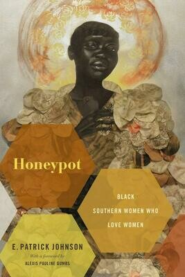 Honeypot: Black Southern Women Who Love Women, E Patrick Johnson